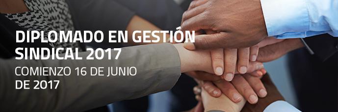 DIPLOMADO EN GESTIÓN SINDICAL 2017