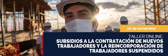 Subsidios a la contratación de nuevos trabajadores y la reincorporación de trabajadores suspendidos